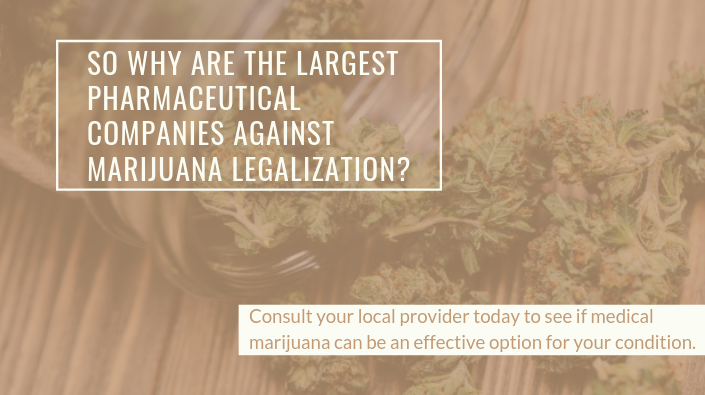 SO WHY ARE THE LARGEST PHARMACEUTICAL COMPANIES AGAINST MARIJUANA LEGALIZATION?