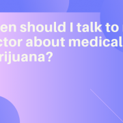 When should I talk to my doctor about medical marijuana?