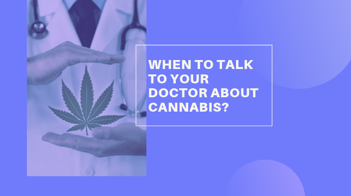 When to talk to your doctor about cannabis?