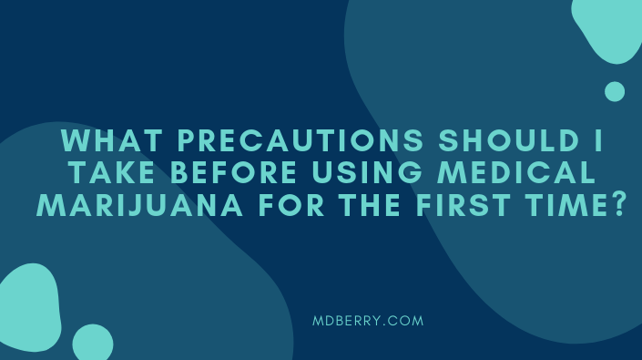 What precautions should I take before using medical marijuana for the first time?