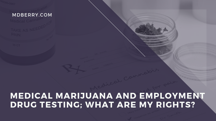 Medical marijuana and employment drug testing; what are my rights?