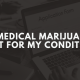 Is medical marijuana right for my condition?