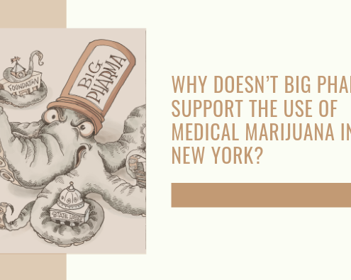 WHY DOESN'T BIG PHARMA SUPPORT THE USE OF MEDICAL MARIJUANA IN NEW YORK?
