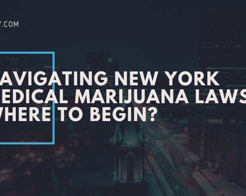 NAVIGATING NEW YORK MEDICAL MARIJUANA LAWS. WHERE TO BEGIN?