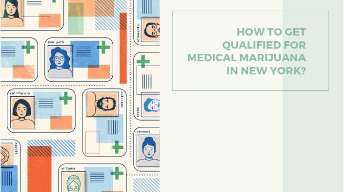 HOW TO GET QUALIFIED FOR MEDICAL MARIJUANA IN NEW YORK?