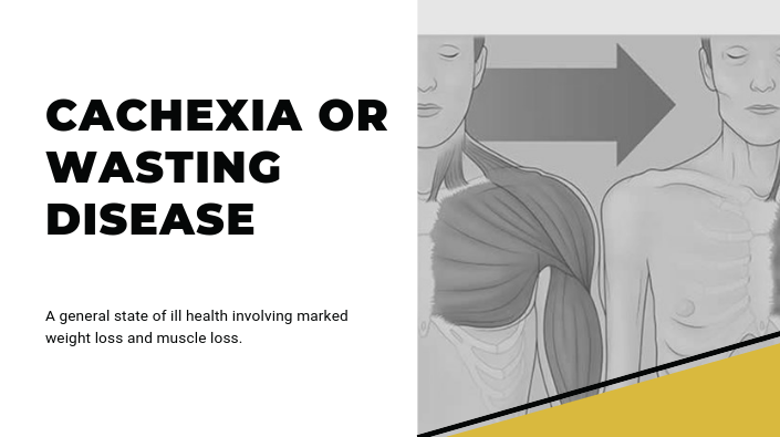 CACHEXIA OR WASTING DISEASE