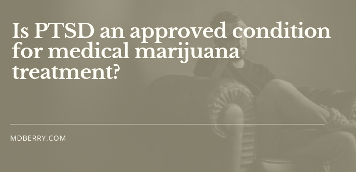 1 Is PTSD an approved condition for medical marijuana treatment?